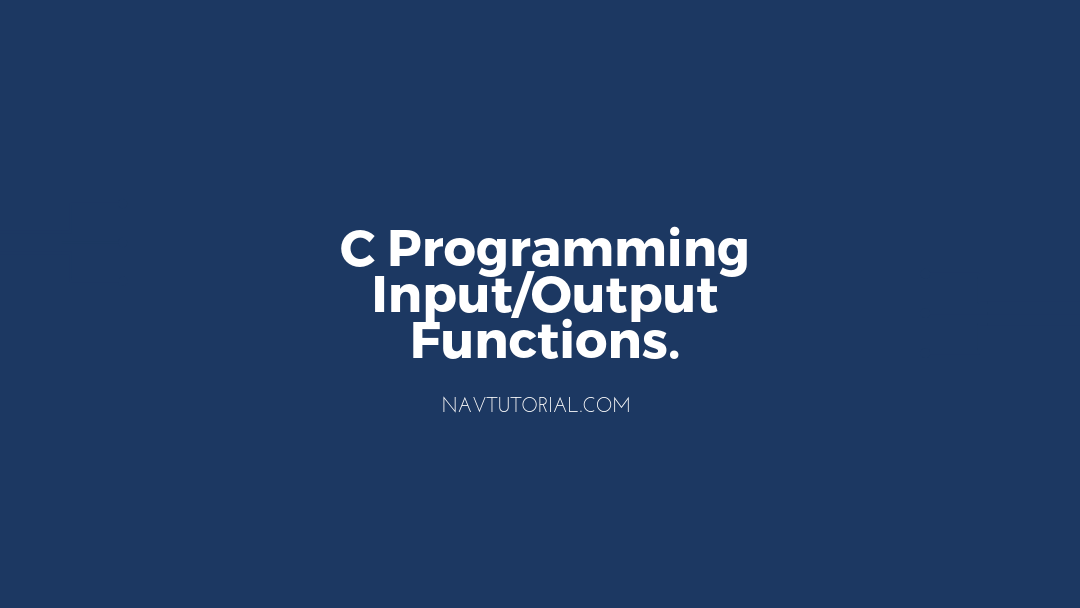 C Input Output Functions.