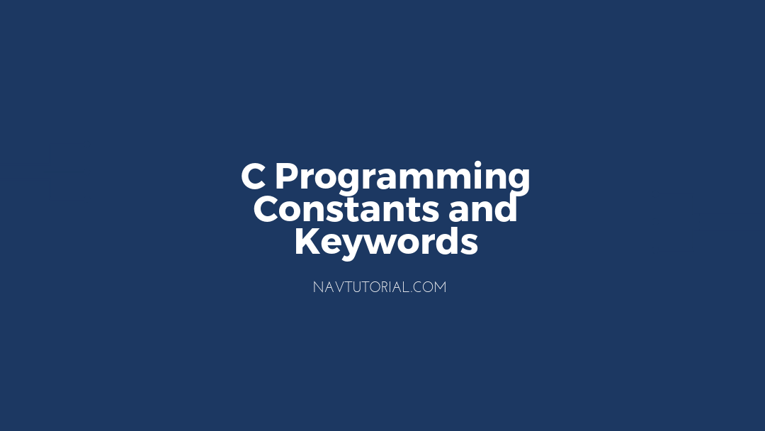 C Programming Constants and Keywords in C